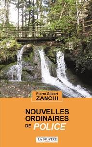 Pierre-Gilbert Zanchi - Nouvelles ordinaires de police.