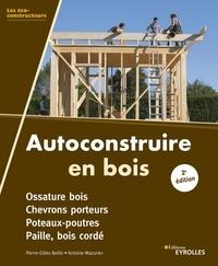 Pierre-Gilles Bellin et Antoine Mazurier - Autoconstruire en bois - Ossature bois, chevrons porteurs, poteaux-poutres, paille, bois cordé.