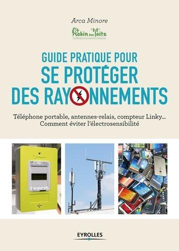 Pierre-Gilles Bellin - Guide pratique pour se protéger des rayonnements - Téléphone portable, antennes-relais, compteur Linky... Comment éviter l'électrosensibilité.