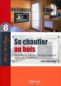 Se chauffer au bois - Pierre-Gilles Bellin |