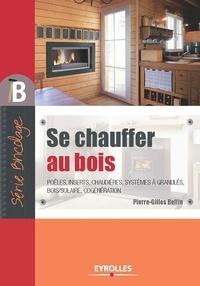 Pierre-Gilles Bellin - Se chauffer au bois.