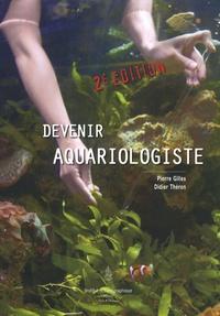 Pierre Gilles et Didier Théron - Devenir aquariologiste.