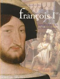 Pierre-Gilles Girault et Christian Amalvi - Francois Ier, images d'un roi, de l'histoire à la légende.