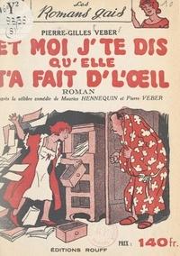 Pierre-Gilles Veber et Maurice Hennequin - Et moi j'te dis qu'elle t'a fait d'l'œil.