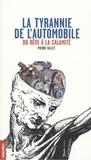 Pierre Gillet - La tyrannie de l'automobile - Du rêve à la calamité.