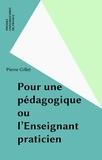 Pierre Gillet - Pour une pédagogique ou l'Enseignant-praticien.