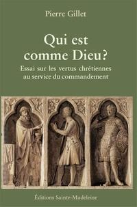 Pierre Gillet - Qui est comme Dieu ? - Essai sur les vertus chrétiennes au service du commandement.