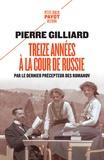 Pierre Gilliard - Treize années à la cour de Russie - Par le dernier précepteur des Romanov.