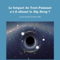 Pierre Gillis et Dominique Lambert - Le briquet du Tout-puissant a-t-il allumé le Big Bang ?.