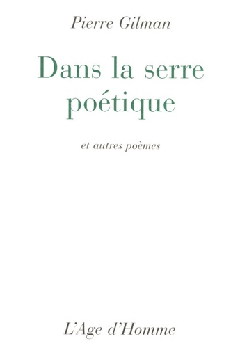 Pierre Gilman - Dans la serre poétique - Et autres poèmes.