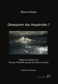 Pierre Ginésy - Désespérer des Hespérides ?.