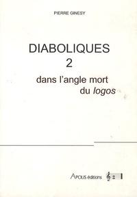 Pierre Ginésy - Diaboliques - Tome 2, Dans l'angle mort du Logos.