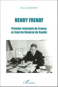 Pierre Giolitto - Henri Frenay - Premier résistant de France et rival du Général de Gaulle.