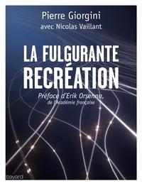 Pierre Giorgini et Nicolas Vaillant - La fulgurante récréation - De nouveaux lieux et sentiers pour la réinvention du monde.