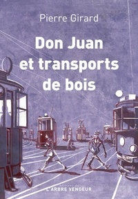 Pierre Girard - Don Juan et transport de bois - Chroniques (1935-1953).