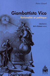 Pierre Girard - Giambattista Vico - Rationalité et politique - Une lecture de la Scienza nuova.