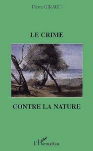 Pierre Giraud - Le crime contre la nature.
