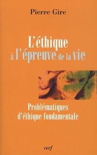 Pierre Gire - L'éthique à l'épreuve de la vie - Christianisme, éthique, philosophie.