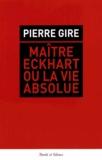 Pierre Gire - Maître Eckhart ou la vie absolue.