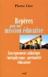 Pierre Gire - Repères pour une mission éducative - Enseignement catholique (métaphysique, spiritualité, éducation).