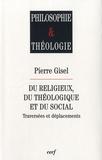 Pierre Gisel - Du religieux, du théologique et du social - Traversées et déplacements.