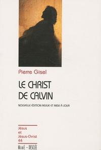 Pierre Gisel - Le Christ de Calvin.