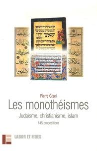 Pierre Gisel - Les monothéismes - Judaïsme, christianisme, islam, 145 propositions.