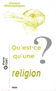 Pierre Gisel - Qu'est-ce qu'une religion ?.