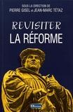 Pierre Gisel et Jean-Marc Tétaz - Revisiter la Réforme - Questions intempestives.