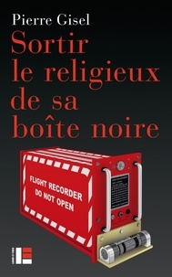 Sortir le religieux de sa boîte noire - Pierre Gisel pdf epub