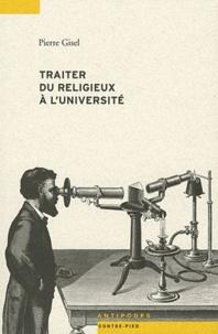 Pierre Gisel - Traiter du religieux à l'université - Une dispute socialement révélatrice.