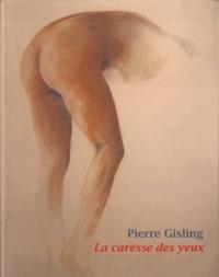Pierre Gisling - La caresse des yeux.