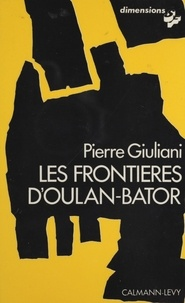 Pierre Giuliani - Les Frontières d'Oulan-Bator.