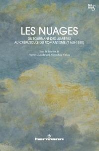 Pierre Glaudes et Anouchka Vasak - Les Nuages, du tournant des Lumières au crépuscule du romantisme (1760-1880).
