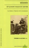 Pierre Glaudes et Jean Leclant - Mérimée et le bon usage du savoir - La création à l'épreuve de la connaissance.