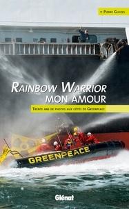 Pierre Gleizes - Rainbow Warrior mon amour - Trente ans de photos aux côtés de Greenpeace.