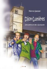 Pierre Glesser - Une aventure des 3 Guillaume  : Dijon-lumières.