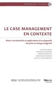 Pierre Gobet et Déborah Galster - Le case management en contexte - Bases conceptuelles et applications d'un dispositif de prise en charge intégratif.