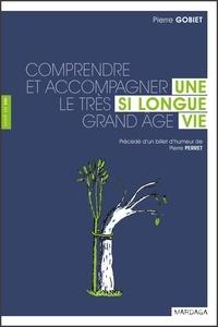 Pierre Gobiet et Pierre Perret - Une si longue vie - Comprendre et accompagner le très grand âge.