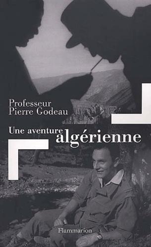Pierre Godeau - Une aventure algérienne.