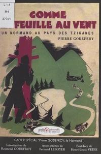 Pierre Godefroy et Raymond Godefroy - Comme la feuille au vent - Un Normand au pays des Tziganes.