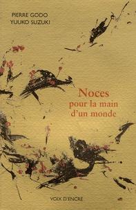 Pierre Godo - Noces pour la main d'un monde.