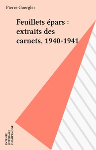 Pierre Goergler - Feuillets épars : extraits des carnets, 1940-1941.