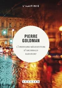 Pierre Goldman - L'ordinaire mésaventure d'Archibald Rapoport.