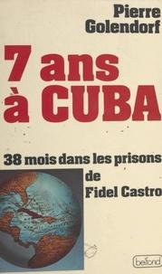 Pierre Golendorf et André Bercoff - 7 ans à Cuba - 38 mois dans les prisons de Fidel Castro.