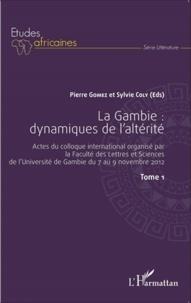 Pierre Gomez et Sylvie Coly - La Gambie : dynamiques de l'altérité - Actes du colloque international organisé par la Faculté des Lettres et Sciences de l'Université de Gambie du 7 au 9 novembre 2012 Tome 1.