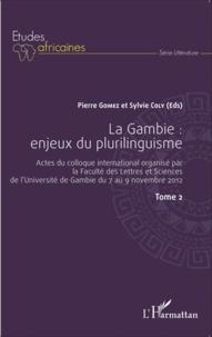 Pierre Gomez et Sylvie Coly - La Gambie : enjeux du plurilinguisme - Actes du colloque international organisé par la Faculté des Lettres et Sciences de l'Université de Gambie du 7 au 9 novembre 2012 Tome 2.
