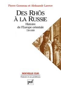 Pierre Gonneau et Aleksandr Lavrov - Des Rhôs à la Russie - Histoire de l'Europe orientale (v. 730-1689).