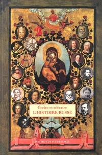 Pierre Gonneau et Ecatherina Rai - Ecrire et réécrire l'histoire russe - D'Ivan le Terrible à Vasilij Kljucevskij (1547-1917).