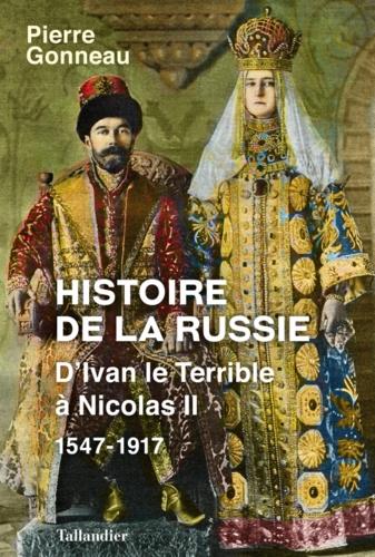 Histoire de la Russie. D'Ivan le Terrible à Nicolas II - 1547-1917